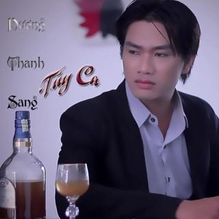 Túy Ca - Dương Thanh Sang
