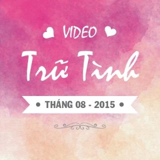 Video Trữ Tình Hot Tháng 8/2015 - Various Artists