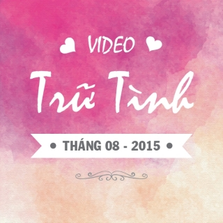 Video Trữ Tình Hot Tháng 8/2015 - Various Artists