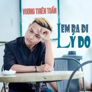 Lý Do Em Ra Đi (Single) - Vương Thiên Tuấn