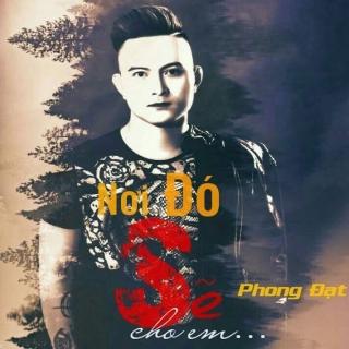 Nơi Đó Sẽ Cho Em (New Single) - Phong Đạt