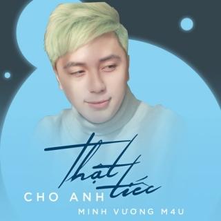 Thật Tiếc Cho Anh (Single) - Minh Vương M4UHồng Dương