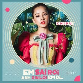 Em Sai Rồi Anh Xin Lỗi Em Đi (Single) - Chi Pu