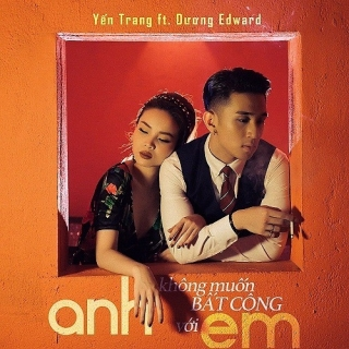 Anh Không Muốn Bất Công Với Em (Single) - Thu Thủy, Dương Edward