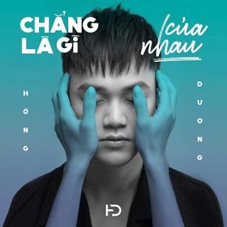 Chẳng Là Gì Của Nhau (Single) - Hồng Dương
