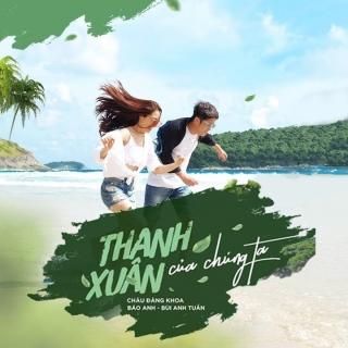 Thanh Xuân Của Chúng Ta (Single) - Bảo Anh, Bùi Anh Tuấn