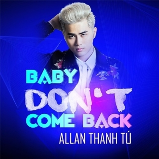 Baby Don't Come Back (Single) - Allan Thanh Tú