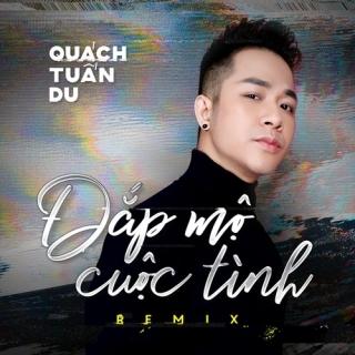 Đắp Mộ Cuộc Tình Remix (Single) - Quách Tuấn Du
