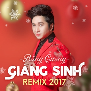 Mashup Giáng Sinh 2017 (Remix) - Bằng Cường