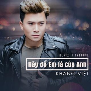 Hãy Để Em Là Của Anh (Remix Single) - Khang Việt