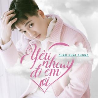Yêu Nhau Đi Em Ơi (Single) - Châu Khải Phong