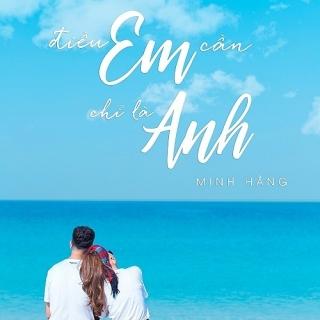 Điều Em Cần Chỉ Là Anh (Single) - Minh Hằng