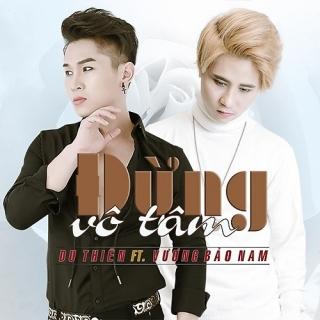 Đừng Vô Tâm (Single) - Du Thiên, Vương Bảo Nam