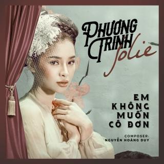 Em Không Muốn Cô Đơn (Single) - Phương Trinh Jolie