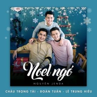 Noel Ngó (Single) - Lê Trung Hiếu, Đoàn Tuấn, Châu Trọng Tài