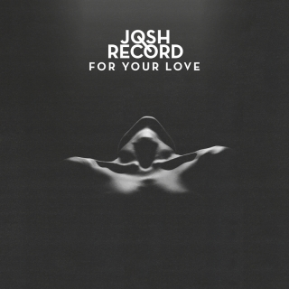 For Your Love - Josh Record