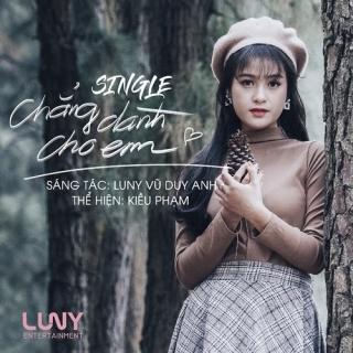 Chẳng Dành Cho Em (Single) - Kiều Phạm