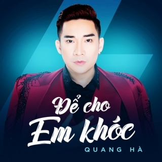 Để Cho Em Khóc (Single) - Quang Hà