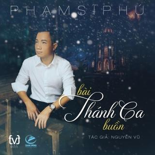 Bài Thánh Ca Buồn (Single) - Phạm Sĩ Phú