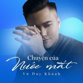 Chuyện Của Nước Mắt (Single) - Vũ Duy Khánh