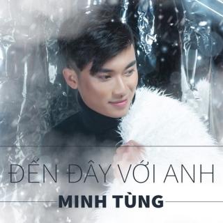 Đến Đây Với Anh (Single) - Minh Tùng