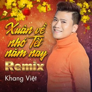 Xuân Về Nhớ Tết Năm Nay (Remix Single) - Khang Việt