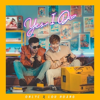 Yes I Do (Single) - Only C, Lou Hoàng