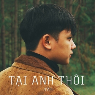 Tại Anh Thôi (Single) - TAT (Trần Tuấn Anh)