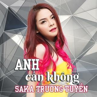Anh Cần Không (Single) - Saka Trương Tuyền