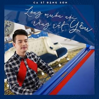 Lòng Muốn Nói Rằng Rất Yêu (Single) - Đặng Sơn