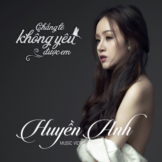 Chẳng Lẽ Không Yêu Được Em (Single) - Huyền Anh