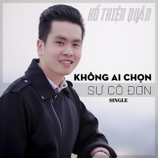 Không Ai Chọn Sự Cô Đơn (Single) - Hồ Thiện Quân