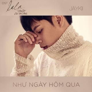 Như Ngày Hôm Qua (LaLa: Hãy Để Em Yêu Anh OST) (Single) - Jaykii