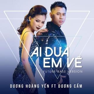 Ai Đưa Em Về (Future Bass Version) (Single) - Dương Cầm, Dương Hoàng Yến