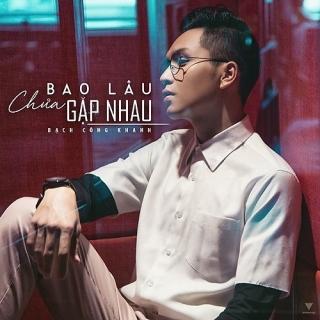 Bao Lâu Chưa Gặp Nhau (Single) - Bạch Công Khanh
