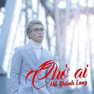 Chờ Ai (Single) - Hồ Khánh Long