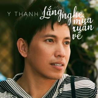 Lắng Nghe Mùa Xuân Về (Single) - Y Thanh