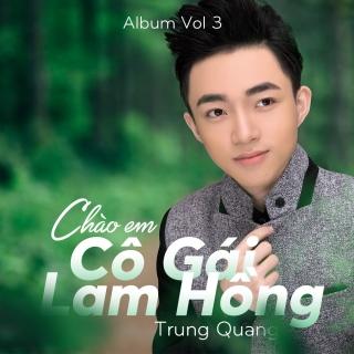 Chào Em Cô Gái Lam Hồng - Trung Quang