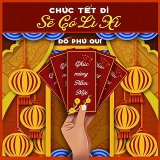 Chúc Tết Đi Sẽ Có Lì Xì (Single) - Đỗ Phú Quí