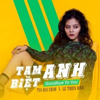 Tạm Biệt Anh (Goodbye To You) (Single) - Tia Hải Châu, Lê Thiện Hiếu