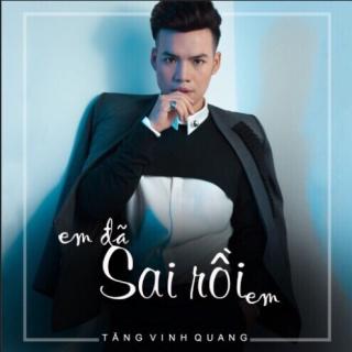 Em Đã Sai Rồi (Single) - Tăng Vinh Quang