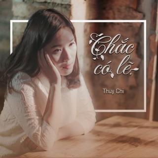 Chắc Có Lẽ (Single) - Thùy ChiPhạm Hồng Phước