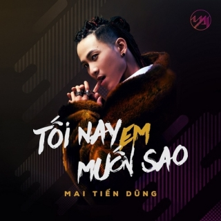 Tối Nay Em Muốn Sao (Single) - Mai Tiến Dũng