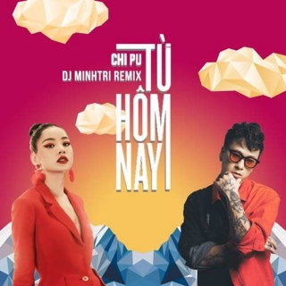 Từ Hôm Nay (Remix Single) - Chi Pu
