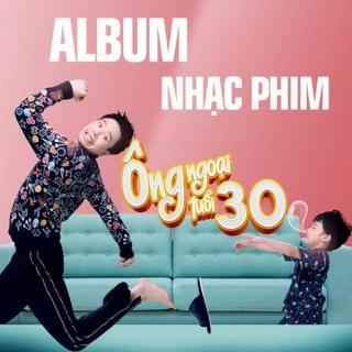 Ông Ngoại Tuổi 30 OST - Trịnh Thăng Bình, Only C, Han Sara