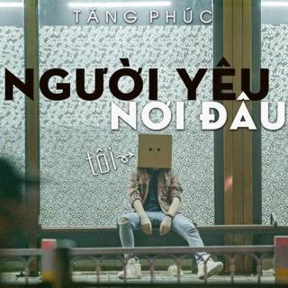 Người Yêu Tôi Nơi Đâu (Single) - Tăng Phúc