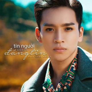 Tin Người Không Đáng Tin (Single) - Bạch Công Khanh
