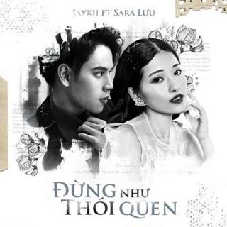 Đừng Như Thói Quen (Single) - Jaykii, Sara Lưu