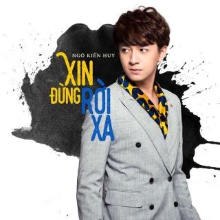 Xin Đừng Rời Xa (Single) - Ngô Kiến Huy