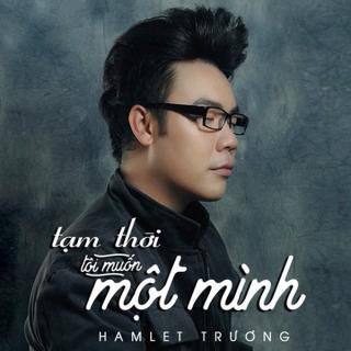 Tạm Thời Tôi Muốn Một Mình (Single) - Hamlet Trương